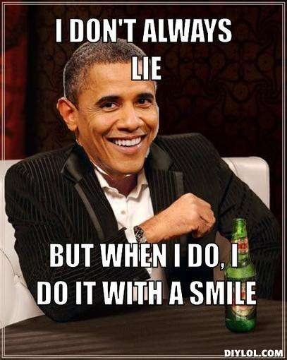 obama-always-meme-generator-i-don-t-always-lie-but-when-i-do-i-do-it-with-a-smile-452b39